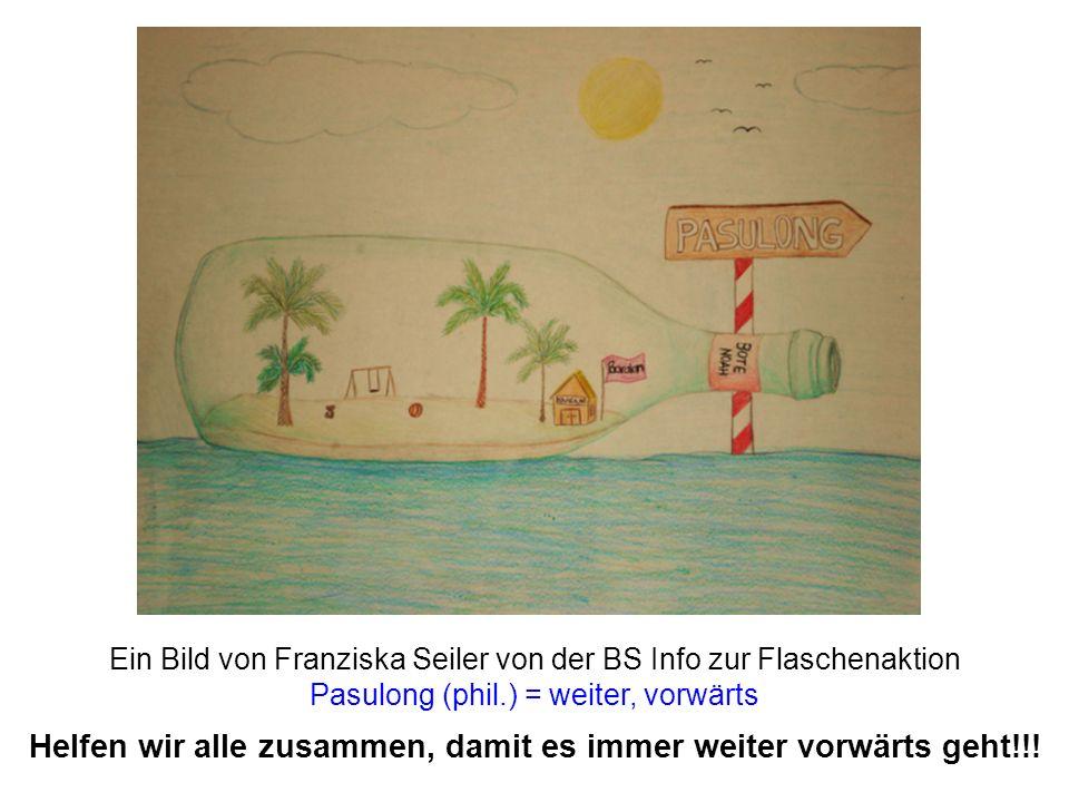 Ein Bild von Franziska Seiler von der BS Info zur Flaschenaktion Pasulong (phil.) = weiter, vorwärts Helfen wir alle zusammen, damit es immer weiter v