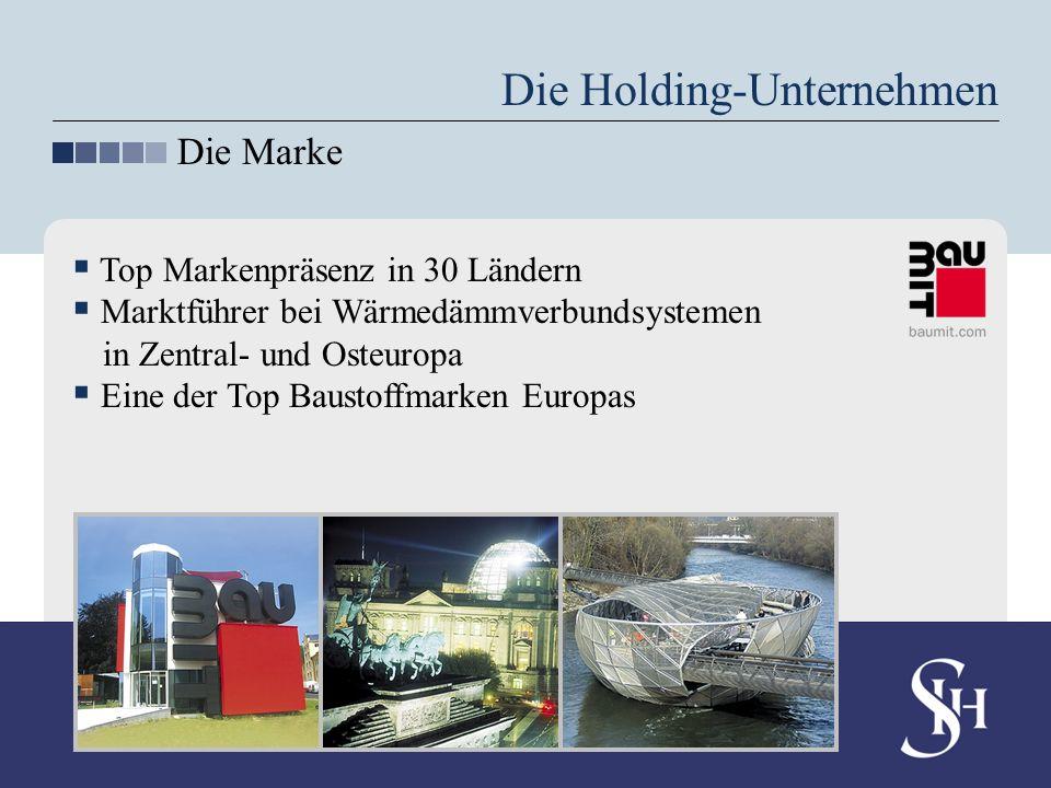 Die Holding-Unternehmen Die Marke Top Markenpräsenz in 30 Ländern Marktführer bei Wärmedämmverbundsystemen in Zentral- und Osteuropa Eine der Top Baus