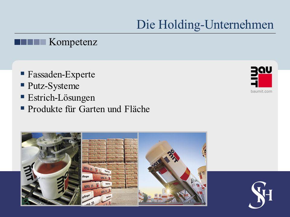 Die Holding-Unternehmen Kompetenz Fassaden-Experte Putz-Systeme Estrich-Lösungen Produkte für Garten und Fläche
