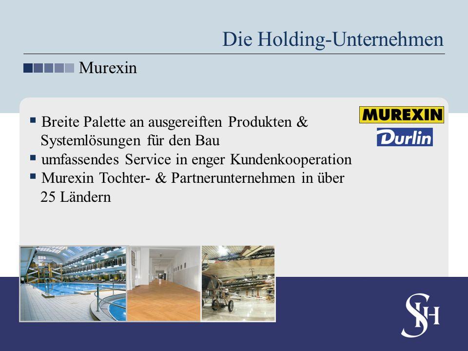 Die Holding-Unternehmen Murexin Breite Palette an ausgereiften Produkten & Systemlösungen für den Bau umfassendes Service in enger Kundenkooperation M