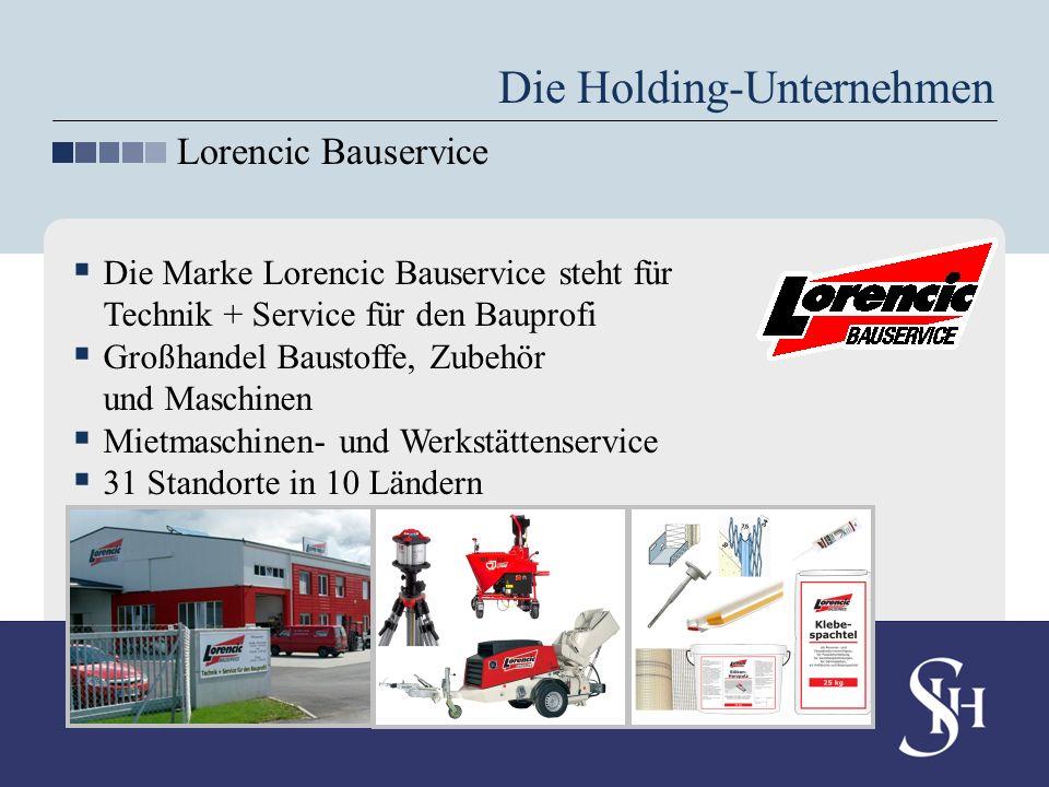 Die Holding-Unternehmen Lorencic Bauservice Die Marke Lorencic Bauservice steht für Technik + Service für den Bauprofi Großhandel Baustoffe, Zubehör u