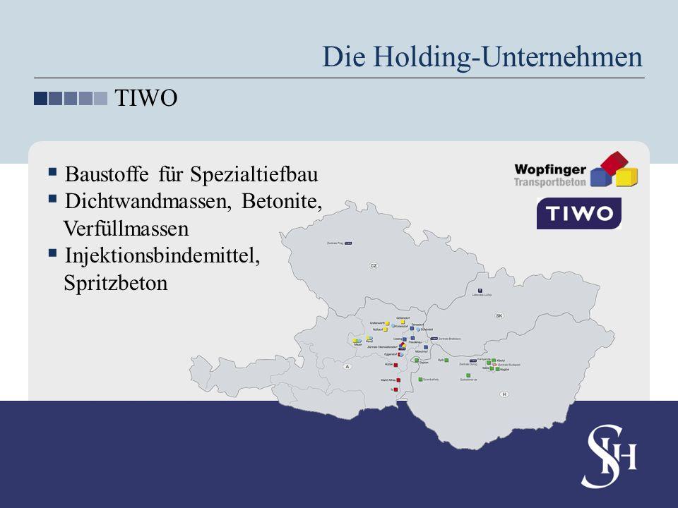 Die Holding-Unternehmen TIWO Baustoffe für Spezialtiefbau Dichtwandmassen, Betonite, Verfüllmassen Injektionsbindemittel, Spritzbeton