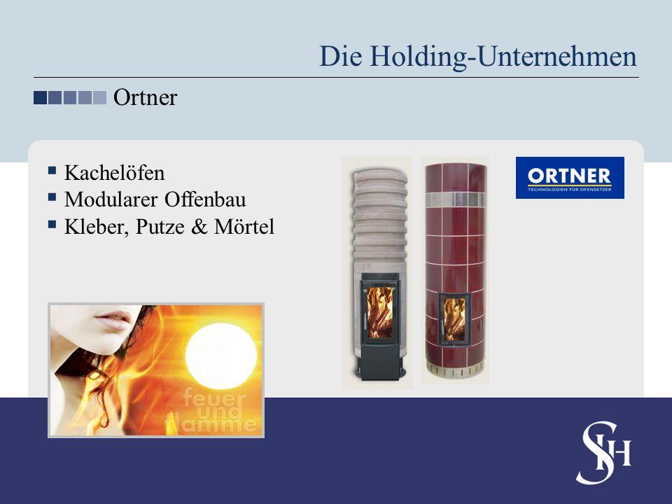 Die Holding-Unternehmen Ortner Kachelöfen Modularer Offenbau Kleber, Putze & Mörtel