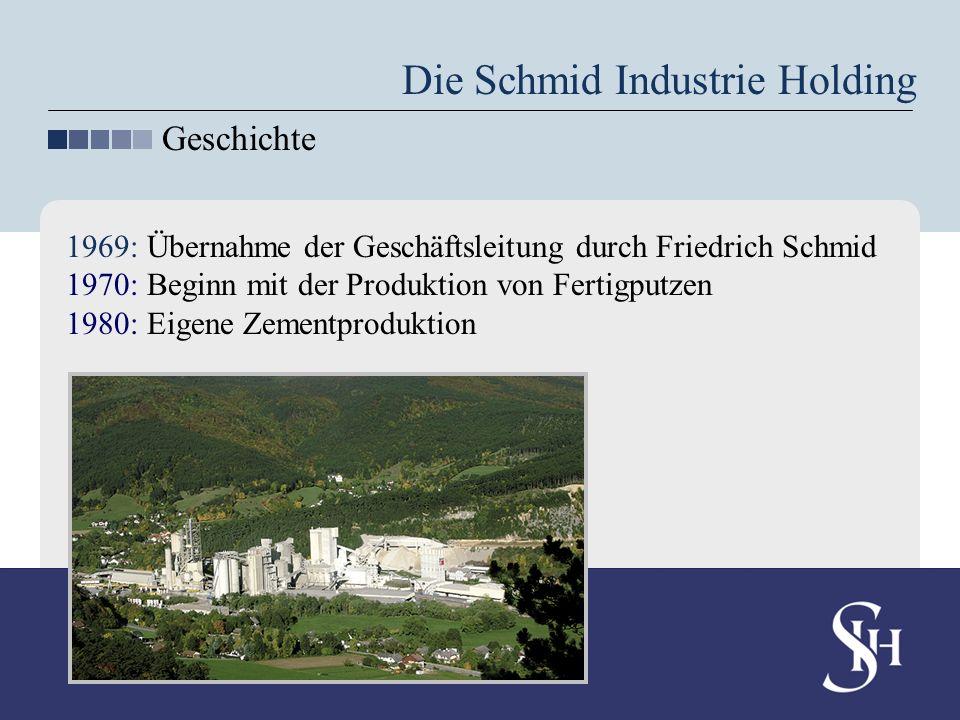 1969: Übernahme der Geschäftsleitung durch Friedrich Schmid 1970: Beginn mit der Produktion von Fertigputzen 1980: Eigene Zementproduktion Die Schmid