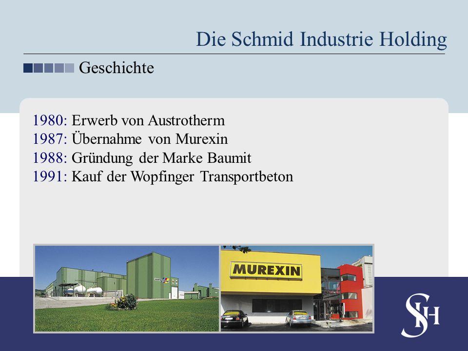 1980: Erwerb von Austrotherm 1987: Übernahme von Murexin 1988: Gründung der Marke Baumit 1991: Kauf der Wopfinger Transportbeton Die Schmid Industrie