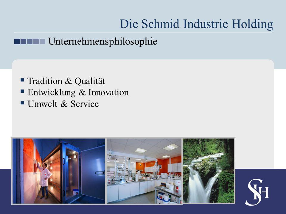 Tradition & Qualität Entwicklung & Innovation Umwelt & Service Die Schmid Industrie Holding Unternehmensphilosophie