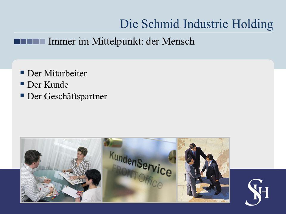 Der Mitarbeiter Der Kunde Der Geschäftspartner Die Schmid Industrie Holding Immer im Mittelpunkt: der Mensch