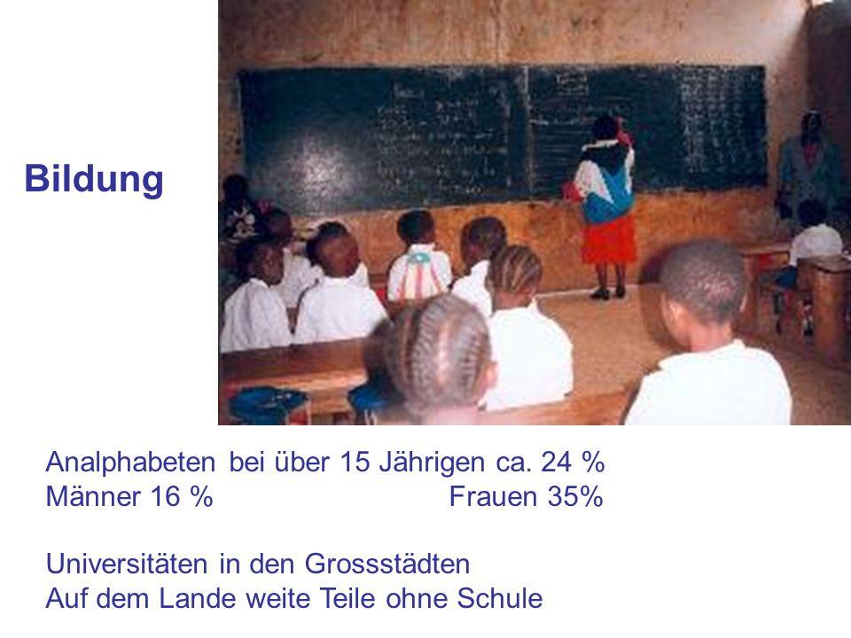 Bildung Analphabeten bei über 15 Jährigen ca. 24 % Männer 16 % Frauen 35% Universitäten in den Grossstädten Auf dem Lande weite Teile ohne Schule