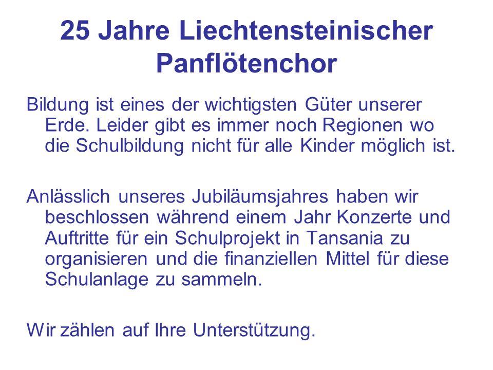 25 Jahre Liechtensteinischer Panflötenchor Bildung ist eines der wichtigsten Güter unserer Erde. Leider gibt es immer noch Regionen wo die Schulbildun
