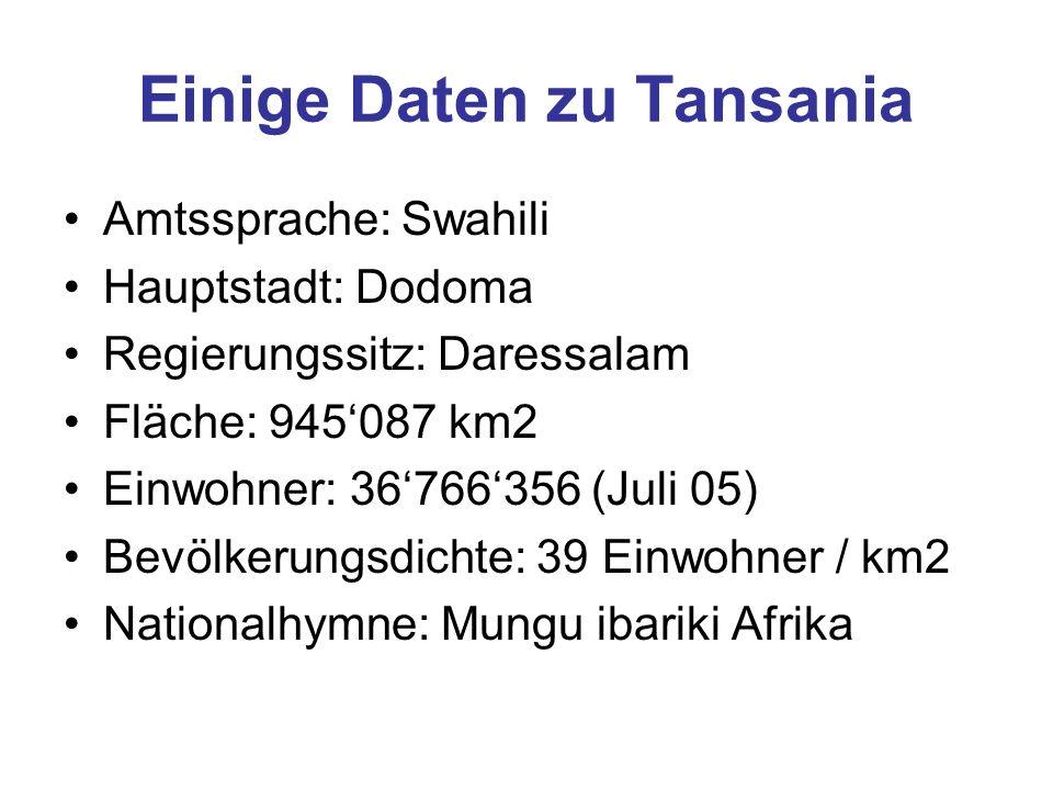 Einige Daten zu Tansania Amtssprache: Swahili Hauptstadt: Dodoma Regierungssitz: Daressalam Fläche: 945087 km2 Einwohner: 36766356 (Juli 05) Bevölkeru
