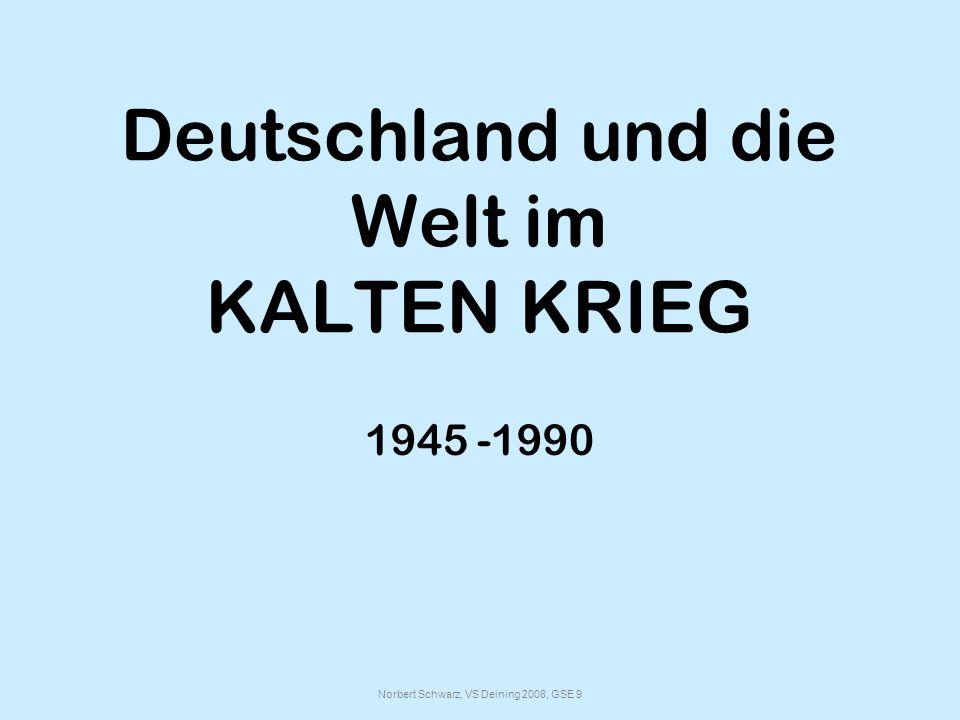 Norbert Schwarz, VS Deining 2008, GSE 9 Deutschland und die Welt im KALTEN KRIEG 1945 -1990