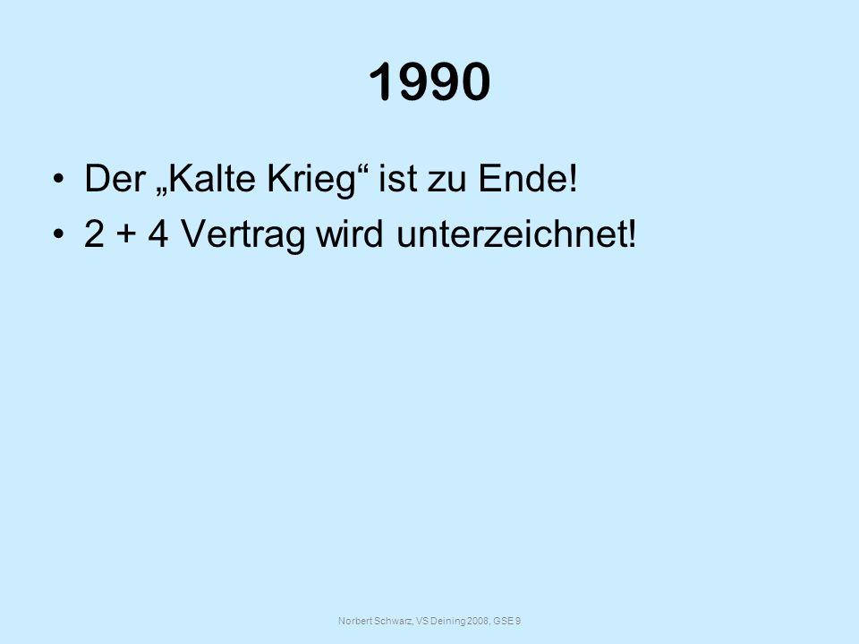 Norbert Schwarz, VS Deining 2008, GSE 9 1990 Der Kalte Krieg ist zu Ende.