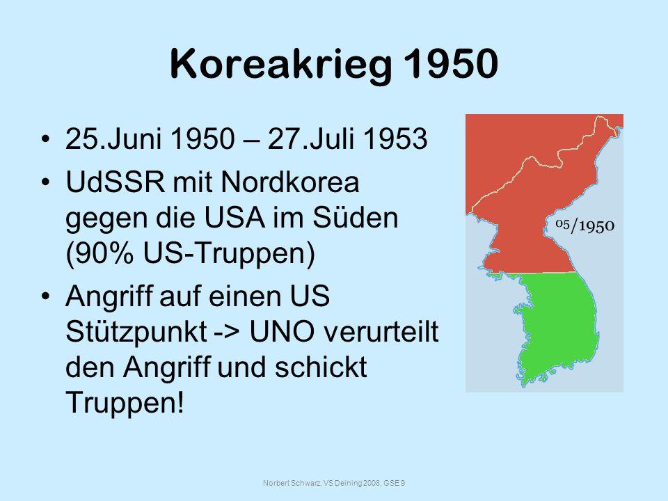 Norbert Schwarz, VS Deining 2008, GSE 9 Koreakrieg 1950 25.Juni 1950 – 27.Juli 1953 UdSSR mit Nordkorea gegen die USA im Süden (90% US-Truppen) Angriff auf einen US Stützpunkt -> UNO verurteilt den Angriff und schickt Truppen!