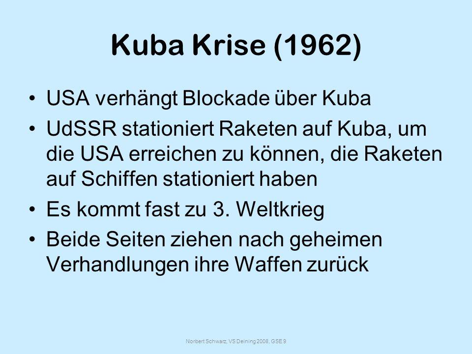 Norbert Schwarz, VS Deining 2008, GSE 9 Kuba Krise (1962) USA verhängt Blockade über Kuba UdSSR stationiert Raketen auf Kuba, um die USA erreichen zu können, die Raketen auf Schiffen stationiert haben Es kommt fast zu 3.