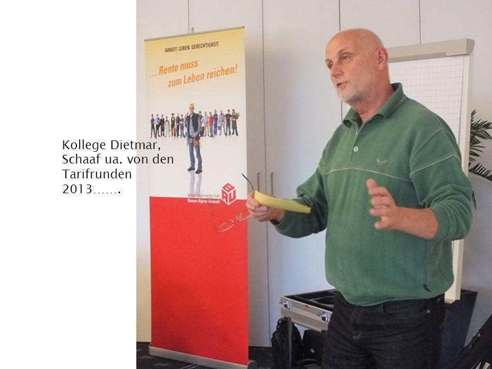Kollege Dietmar, Schaaf ua. von den Tarifrunden 2013…….