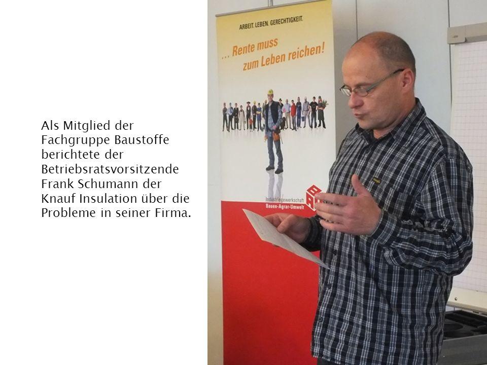 Als Mitglied der Fachgruppe Baustoffe berichtete der Betriebsratsvorsitzende Frank Schumann der Knauf Insulation über die Probleme in seiner Firma.