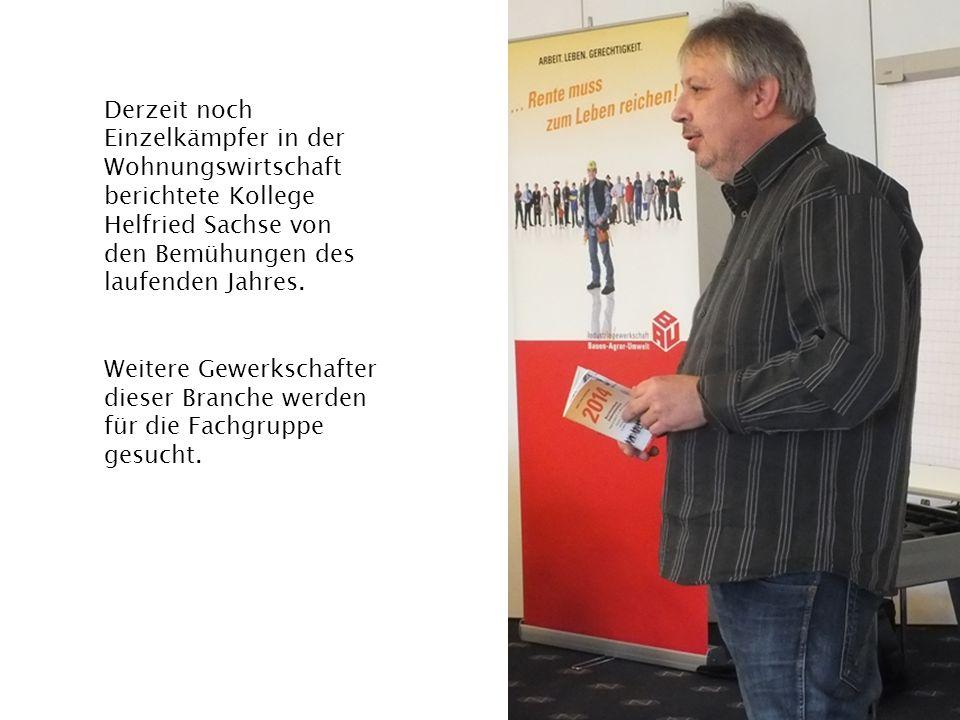 Derzeit noch Einzelkämpfer in der Wohnungswirtschaft berichtete Kollege Helfried Sachse von den Bemühungen des laufenden Jahres.