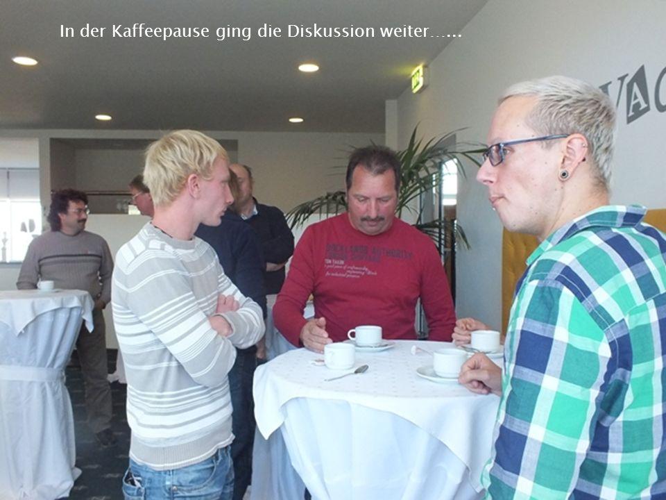 In der Kaffeepause ging die Diskussion weiter…...