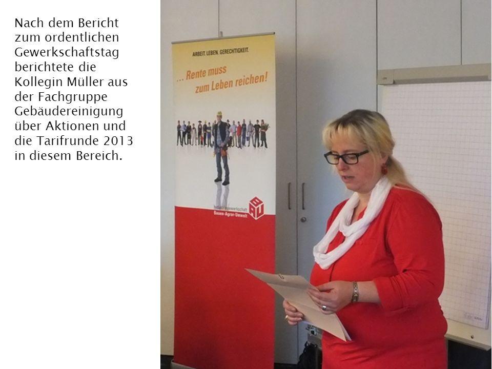 Nach dem Bericht zum ordentlichen Gewerkschaftstag berichtete die Kollegin Müller aus der Fachgruppe Gebäudereinigung über Aktionen und die Tarifrunde 2013 in diesem Bereich.