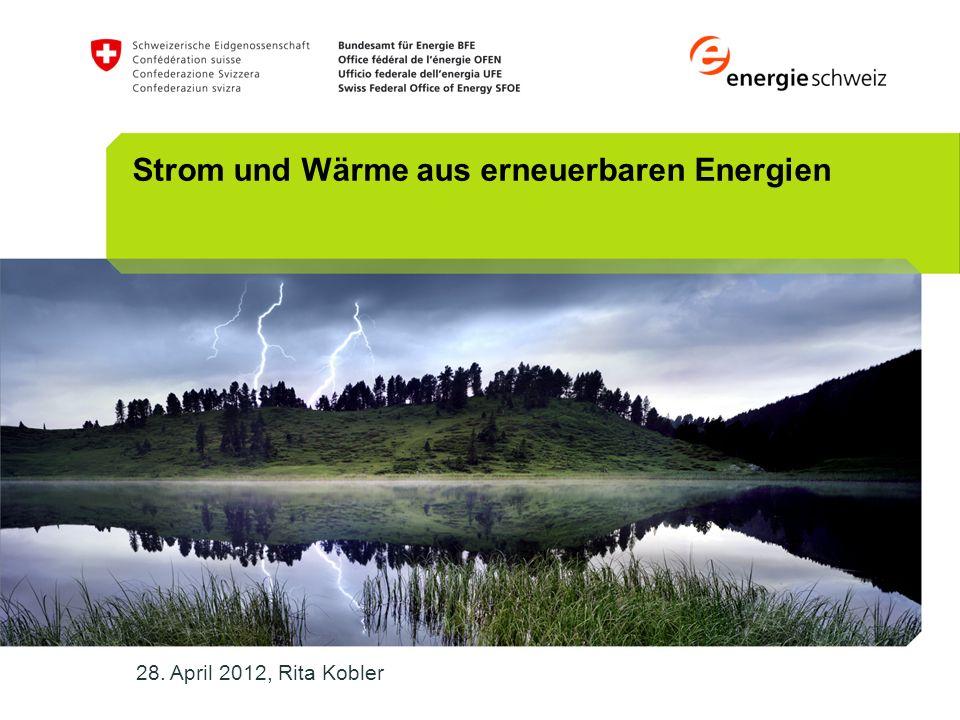 Strom und Wärme aus erneuerbaren Energien 28. April 2012, Rita Kobler