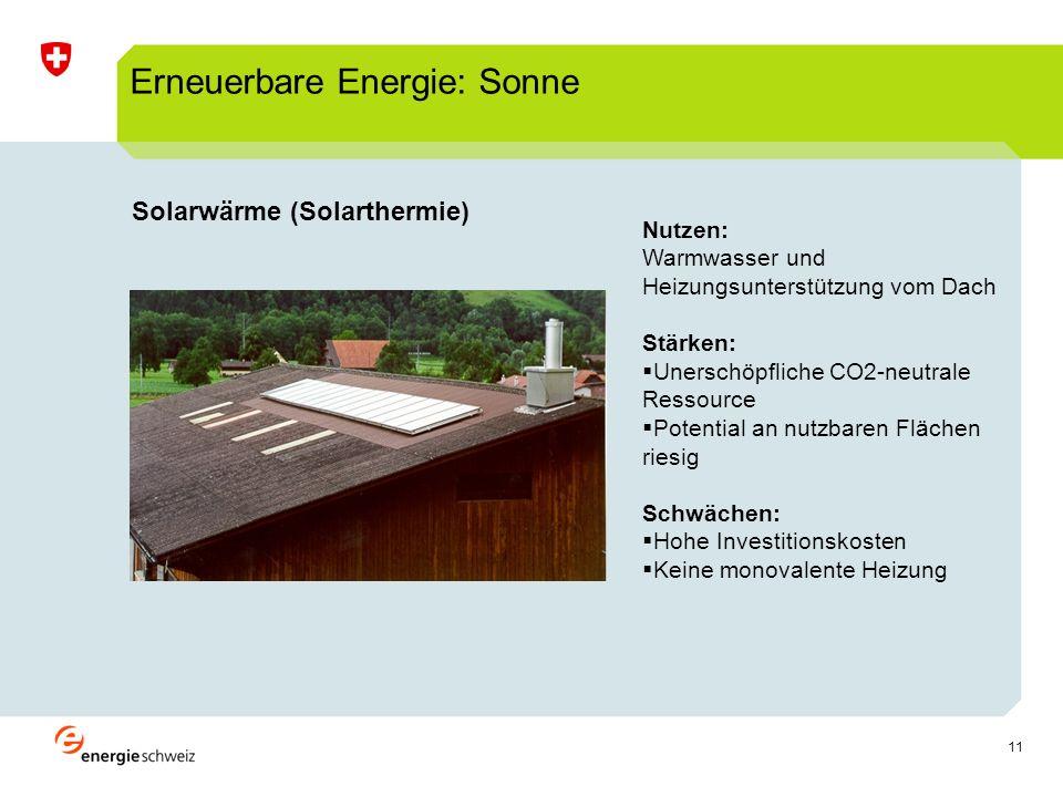 11 Solarwärme (Solarthermie) Erneuerbare Energie: Sonne Nutzen: Warmwasser und Heizungsunterstützung vom Dach Stärken: Unerschöpfliche CO2-neutrale Ressource Potential an nutzbaren Flächen riesig Schwächen: Hohe Investitionskosten Keine monovalente Heizung