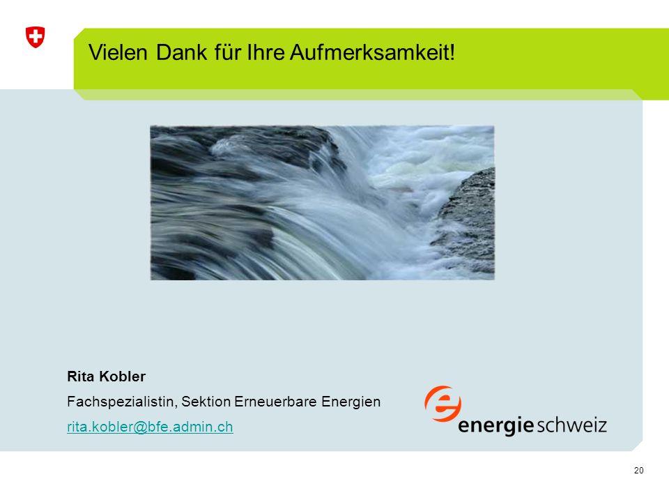 20 Rita Kobler Fachspezialistin, Sektion Erneuerbare Energien rita.kobler@bfe.admin.ch Vielen Dank für Ihre Aufmerksamkeit!