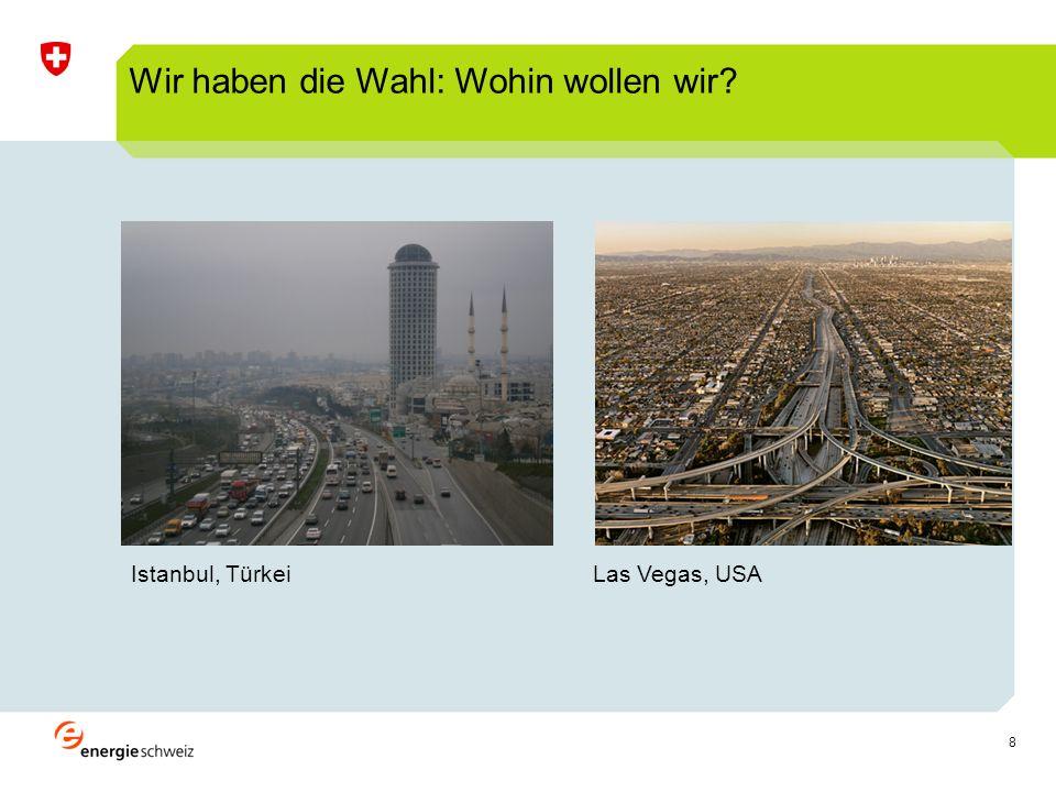 8 Istanbul, Türkei Las Vegas, USA Wir haben die Wahl: Wohin wollen wir