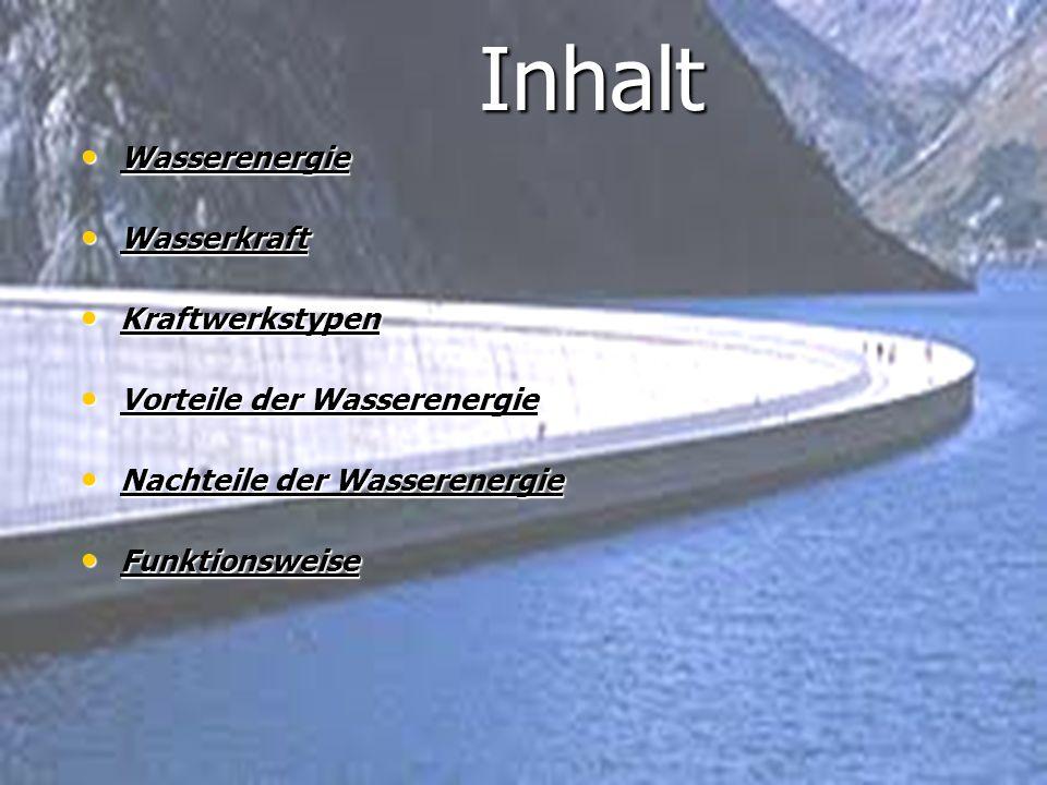 Inhalt Wasserenergie Wasserenergie Wasserkraft Wasserkraft Kraftwerkstypen Kraftwerkstypen Vorteile der Wasserenergie Vorteile der Wasserenergie Nacht