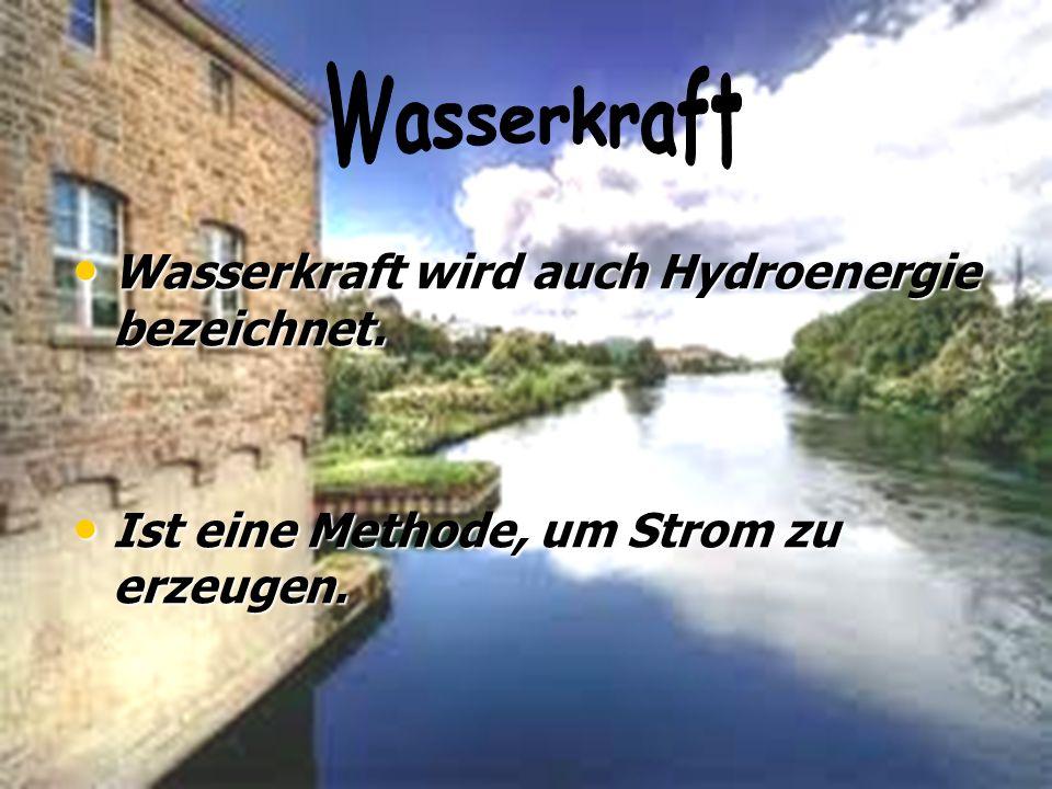 Wasserkraft wird auch Hydroenergie bezeichnet. Wasserkraft wird auch Hydroenergie bezeichnet. Ist eine Methode, um Strom zu erzeugen. Ist eine Methode