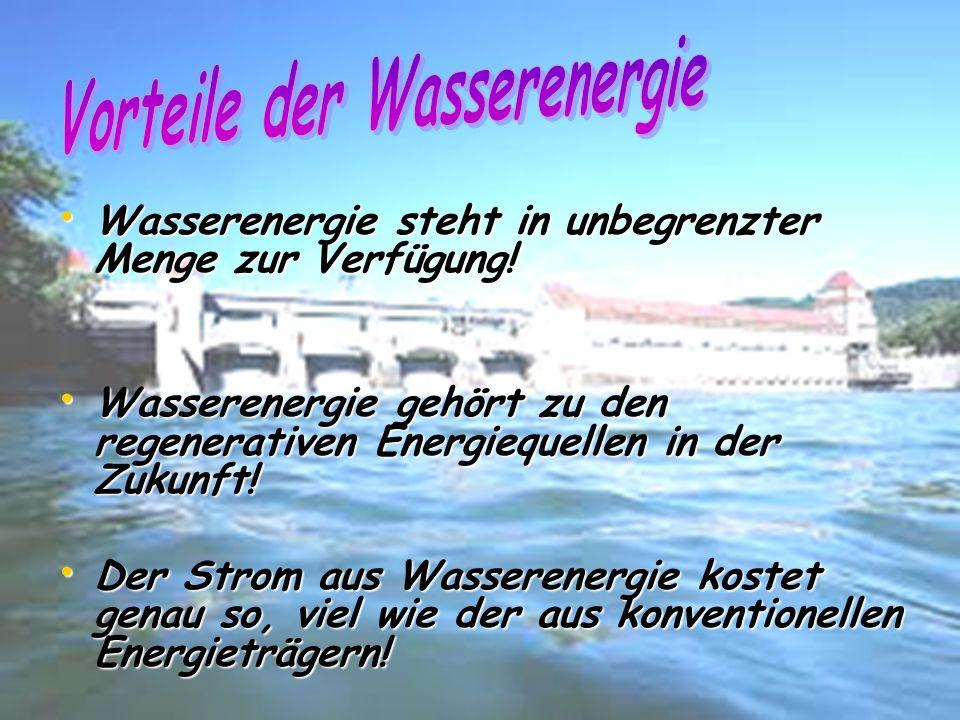 Wasserenergie steht in unbegrenzter Menge zur Verfügung! Wasserenergie steht in unbegrenzter Menge zur Verfügung! Wasserenergie gehört zu den regenera