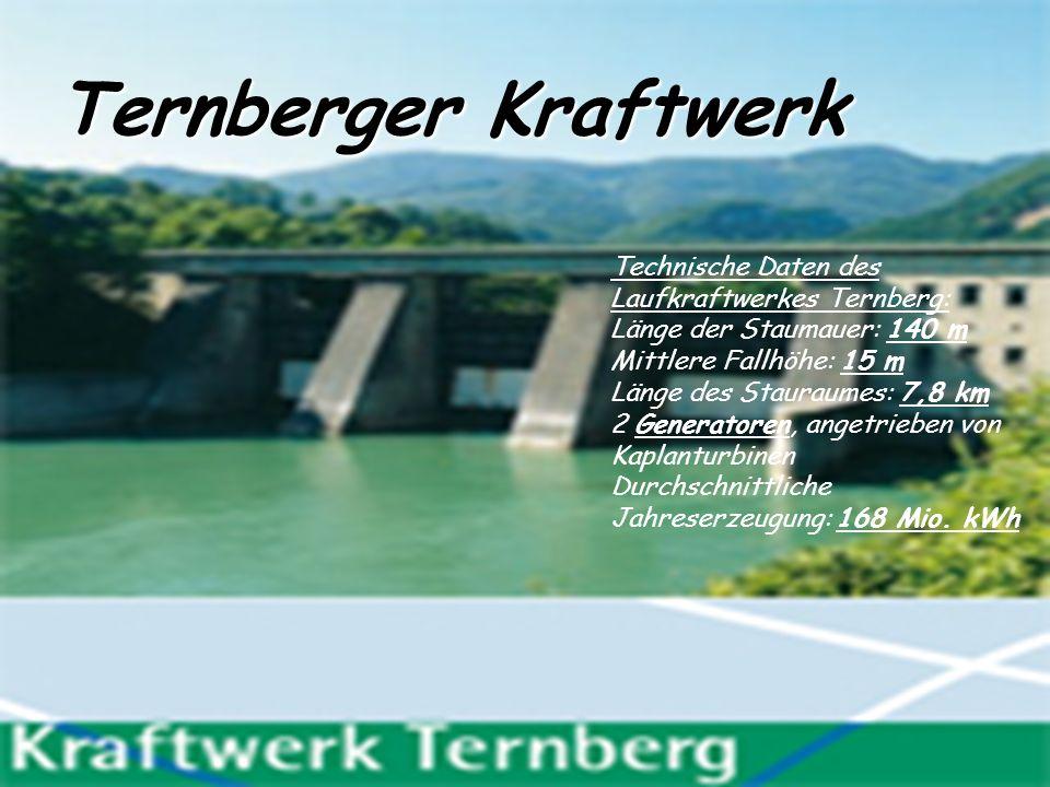 Ternberger Kraftwerk Technische Daten des Laufkraftwerkes Ternberg: Länge der Staumauer: 140 m Mittlere Fallhöhe: 15 m Länge des Stauraumes: 7,8 km 2