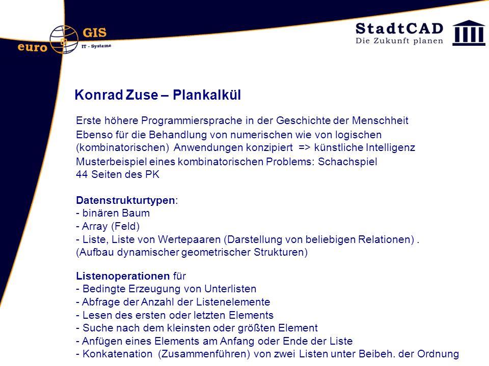 Konrad Zuse – Plankalkül Datenstrukturtypen: - binären Baum - Array (Feld) - Liste, Liste von Wertepaaren (Darstellung von beliebigen Relationen). (Au