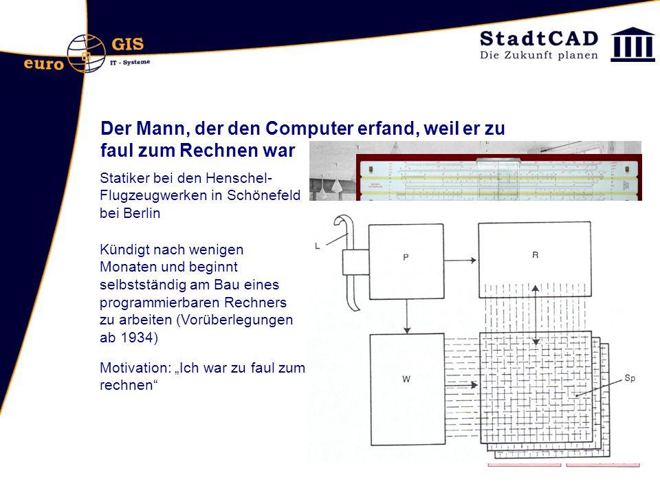 Der Mann, der den Computer erfand, weil er zu faul zum Rechnen war Statiker bei den Henschel- Flugzeugwerken in Schönefeld bei Berlin Motivation: Ich