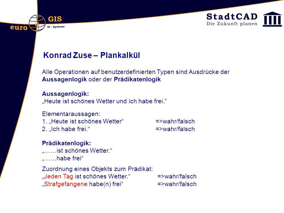 Konrad Zuse – Plankalkül Alle Operationen auf benutzerdefinierten Typen sind Ausdrücke der Aussagenlogik oder der Prädikatenlogik Aussagenlogik: Heute