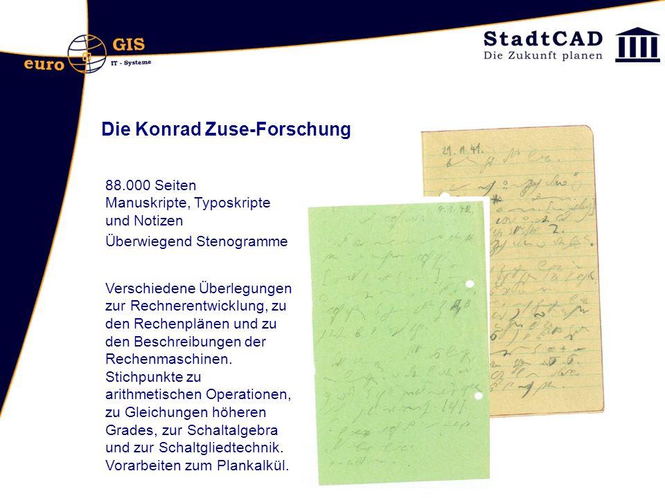 Die Konrad Zuse-Forschung 88.000 Seiten Manuskripte, Typoskripte und Notizen Überwiegend Stenogramme Verschiedene Überlegungen zur Rechnerentwicklung,