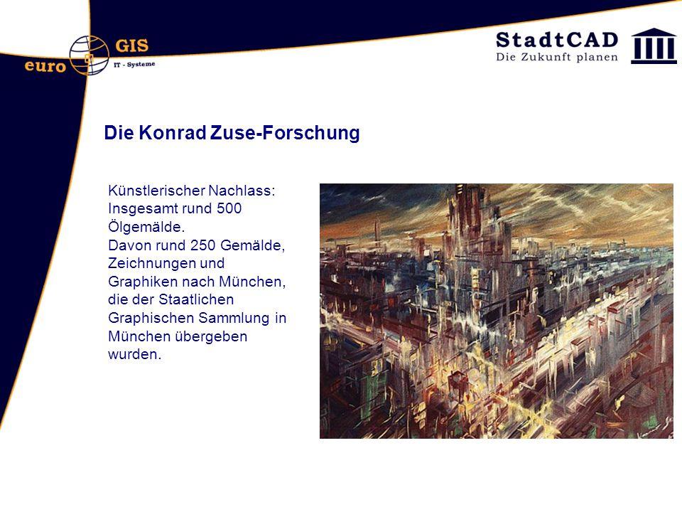 Die Konrad Zuse-Forschung Künstlerischer Nachlass: Insgesamt rund 500 Ölgemälde. Davon rund 250 Gemälde, Zeichnungen und Graphiken nach München, die d