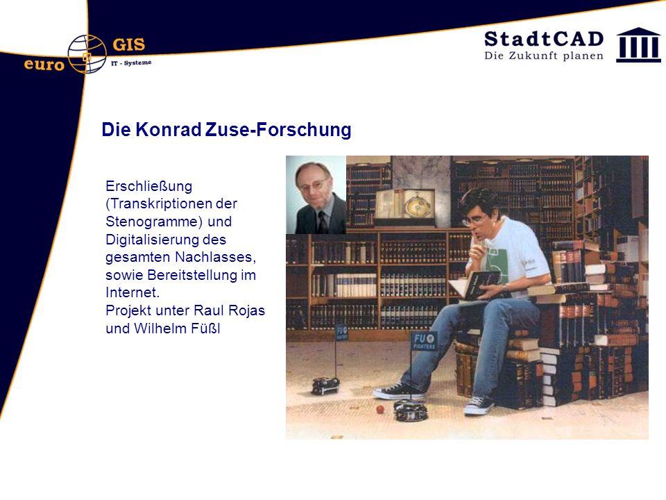 Die Konrad Zuse-Forschung Erschließung (Transkriptionen der Stenogramme) und Digitalisierung des gesamten Nachlasses, sowie Bereitstellung im Internet