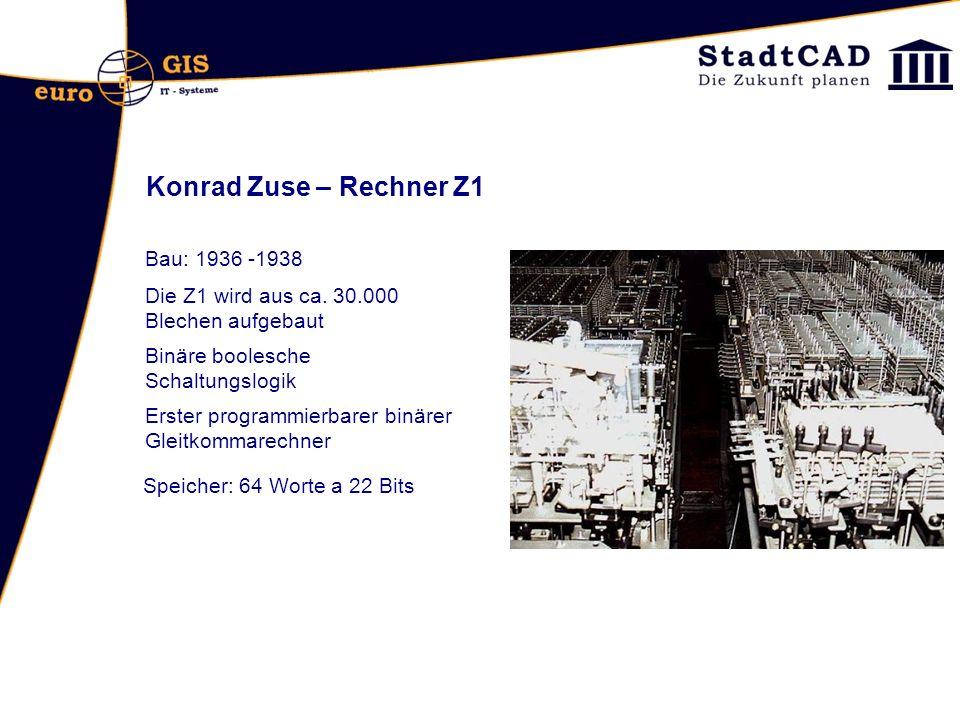 Konrad Zuse – Rechner Z1 Bau: 1936 -1938 Die Z1 wird aus ca. 30.000 Blechen aufgebaut Erster programmierbarer binärer Gleitkommarechner Binäre boolesc