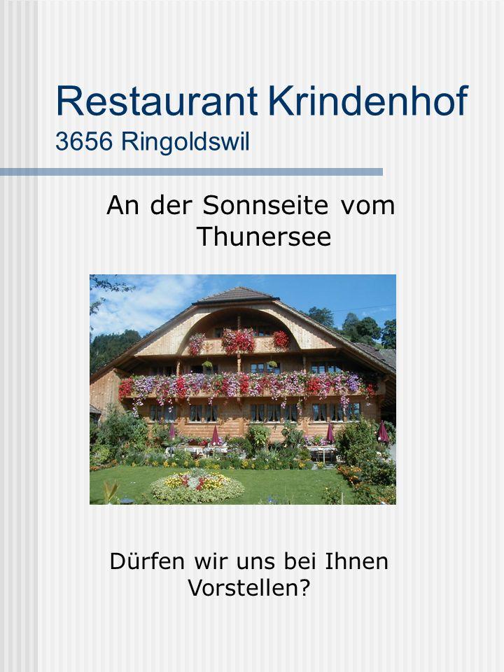 Restaurant Krindenhof 3656 Ringoldswil An der Sonnseite vom Thunersee Dürfen wir uns bei Ihnen Vorstellen?