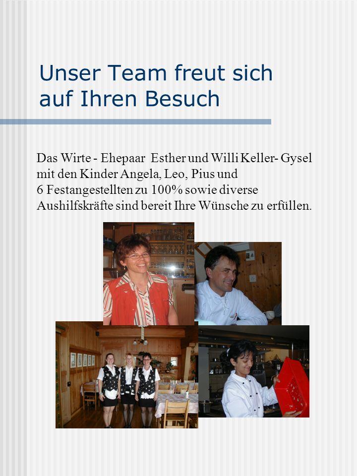 Unser Team freut sich auf Ihren Besuch Das Wirte - Ehepaar Esther und Willi Keller- Gysel mit den Kinder Angela, Leo, Pius und 6 Festangestellten zu 1