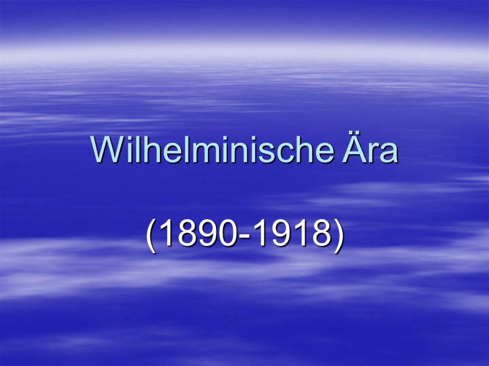 Wilhelminische Ära (1890-1918)