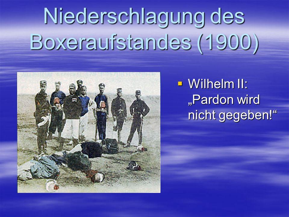 Niederschlagung des Boxeraufstandes (1900) Wilhelm II: Pardon wird nicht gegeben! Wilhelm II: Pardon wird nicht gegeben!