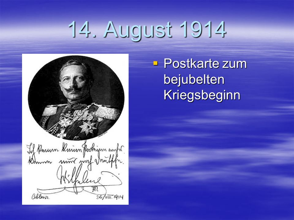 14. August 1914 Postkarte zum bejubelten Kriegsbeginn Postkarte zum bejubelten Kriegsbeginn