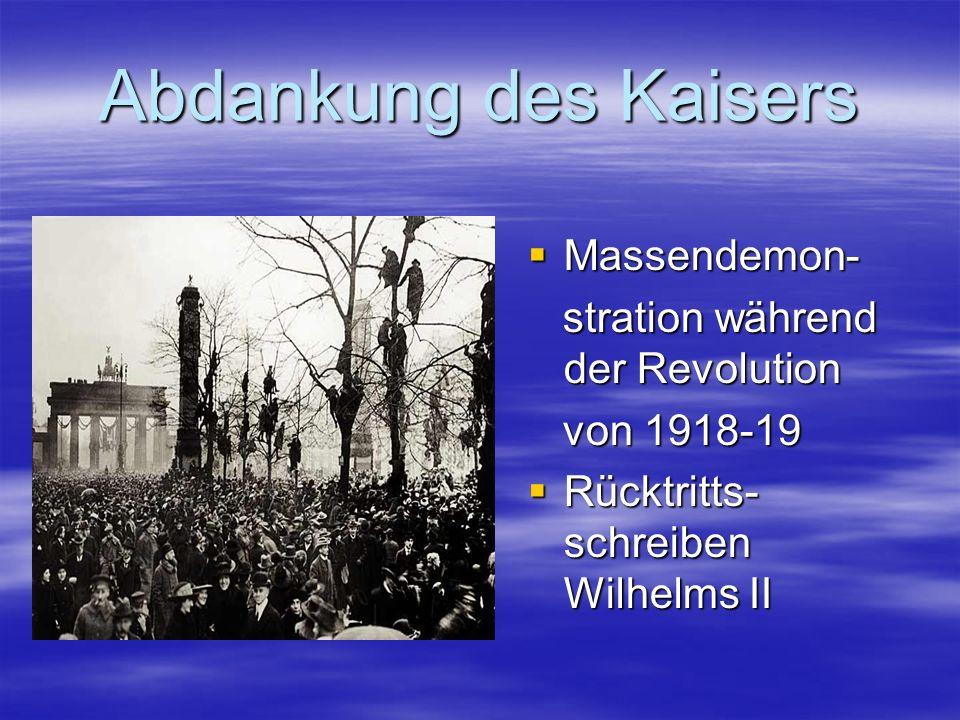 Abdankung des Kaisers Massendemon- Massendemon- stration während der Revolution stration während der Revolution von 1918-19 von 1918-19 Rücktritts- sc