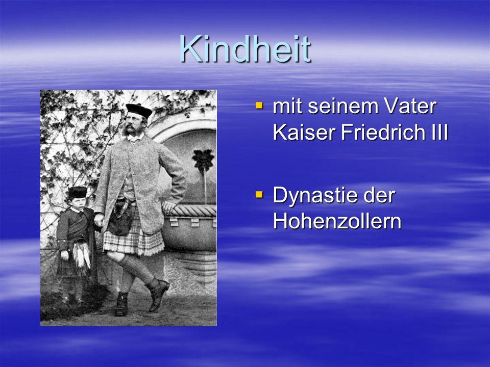 Kindheit mit seinem Vater Kaiser Friedrich III mit seinem Vater Kaiser Friedrich III Dynastie der Hohenzollern Dynastie der Hohenzollern
