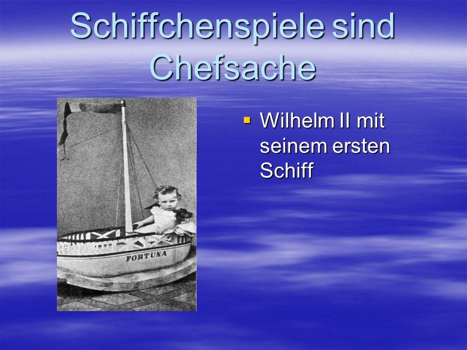 Schiffchenspiele sind Chefsache Wilhelm II mit seinem ersten Schiff Wilhelm II mit seinem ersten Schiff