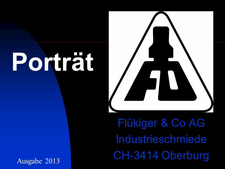 Flükiger & Co AG Industrieschmiede CH-3414 Oberburg Porträt Ausgabe 2013
