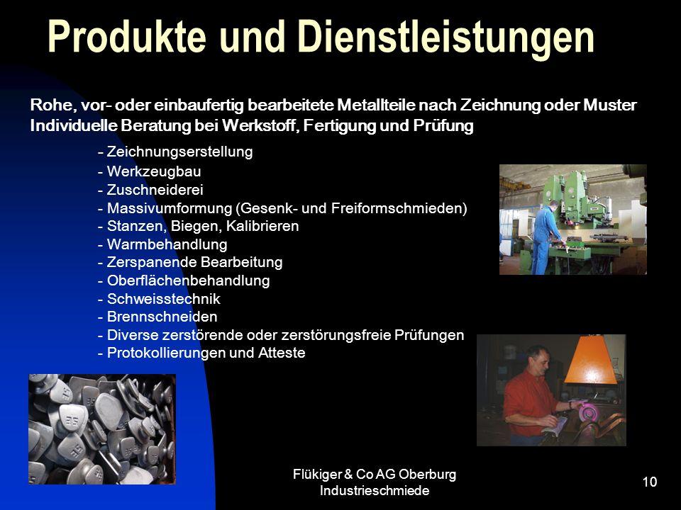 Flükiger & Co AG Oberburg Industrieschmiede 10 Produkte und Dienstleistungen Rohe, vor- oder einbaufertig bearbeitete Metallteile nach Zeichnung oder