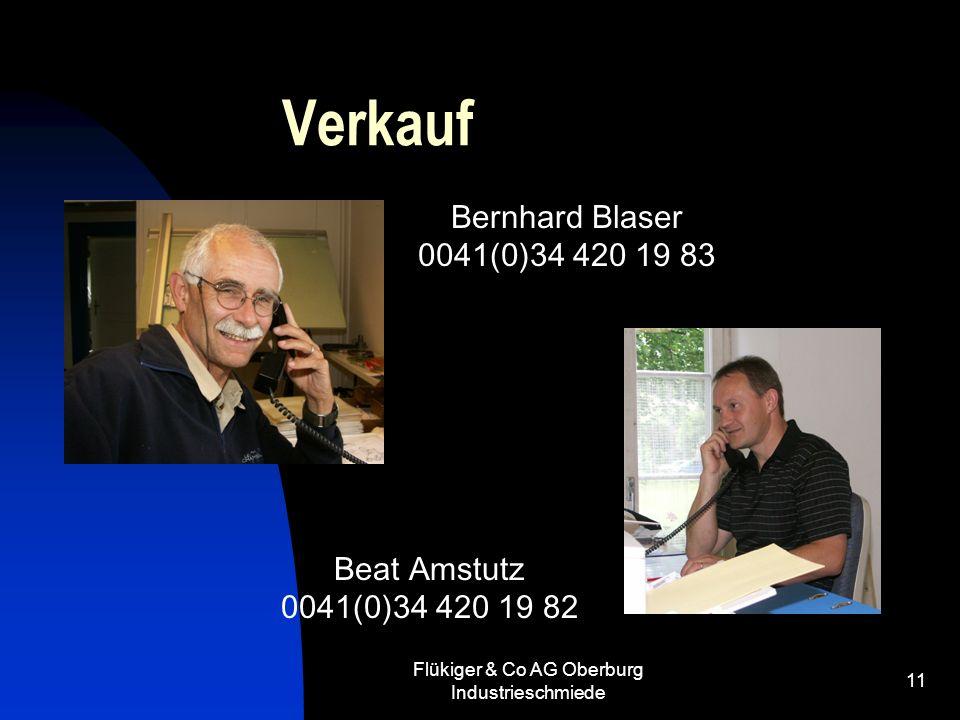 Flükiger & Co AG Oberburg Industrieschmiede 11 Verkauf Bernhard Blaser 0041(0)34 420 19 83 Beat Amstutz 0041(0)34 420 19 82