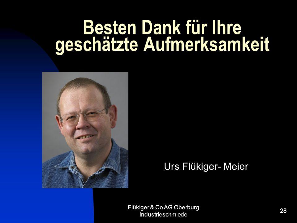 Flükiger & Co AG Oberburg Industrieschmiede 28 Besten Dank für Ihre geschätzte Aufmerksamkeit Urs Flükiger- Meier